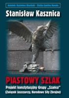 """Stanisław Kasznica – Piastowy szlak. Projekt konstytucyjny Grupy """"Szańca"""""""